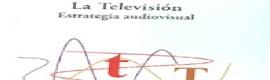 La televisión. Estrategia audiovisual