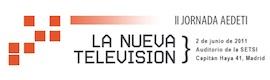 """II Jornadas AEDETI: """"la nueva televisión, la revolución híbrida"""""""