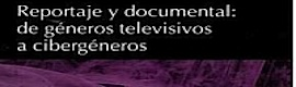 Reportaje y documental: de géneros televisivos a cibergéneros